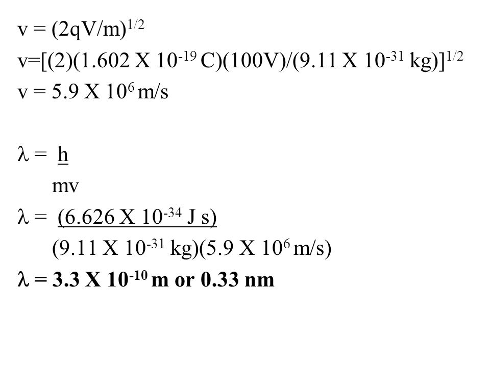 v = (2qV/m)1/2 v=[(2)(1. 602 X 10-19 C)(100V)/(9